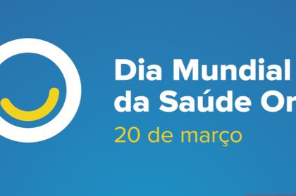 Dia Mundial da Saúde Oral a 20 de março